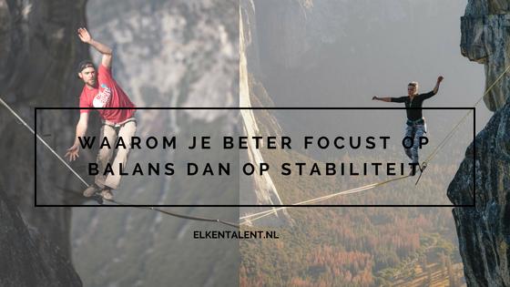 Waarom je beter focust op balans dan op stabiliteit.