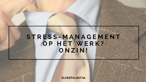 Stress-management op het werk? Onzin!